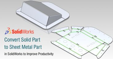 Convert Solid Part to Sheet Metal Part in SolidWorks to Improve Productivity