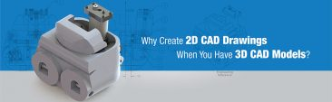 Why Create 2D CAD Drawings When You Have 3D CAD Models?