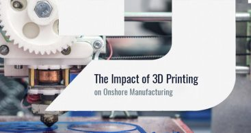 The Impact of 3D Printing on Onshore Manufacturing