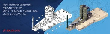 How Industrial Equipment Manufacturer can Bring Products to Market Faster Using SOLIDWORKS