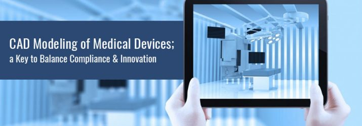 CAD Modeling of Medical Devices: A Key to Balance Compliance & Innovation