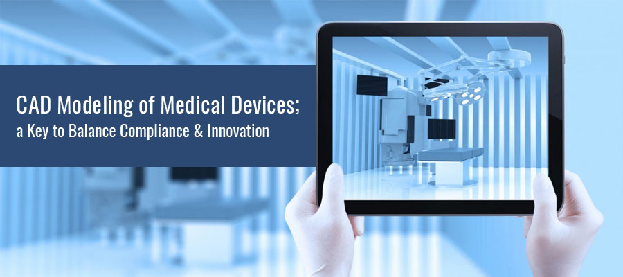 CAD Modeling of Medical Devices