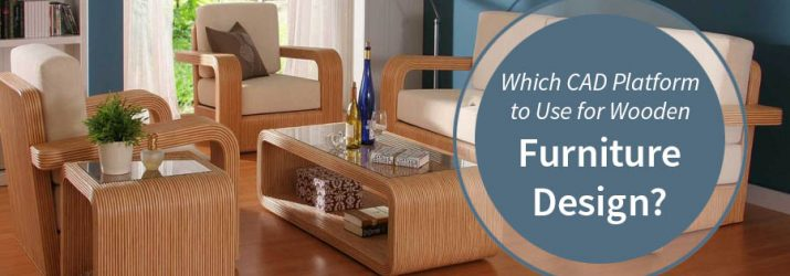 Which CAD Platform to Use for Wooden Furniture Design?