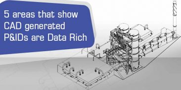 5 Areas that Show CAD Generated P&Ids are Data Rich