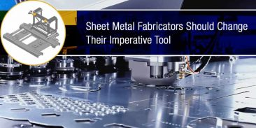 Sheet Metal Fabricators Should Change Their Imperative Tool